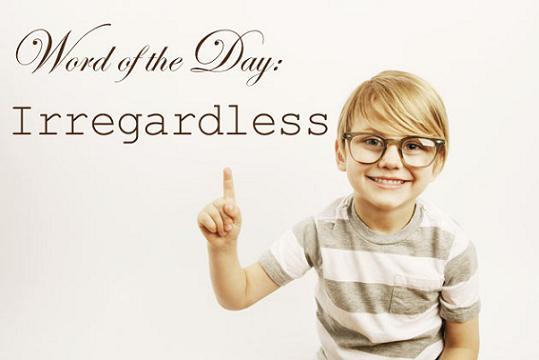 palabra IRREGARDLESS